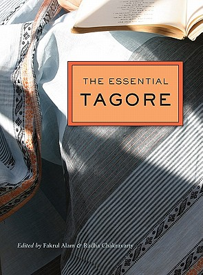 The Essential Tagore By Tagore, Rabindranath/ Alam, Fakrul (EDT)/ Chakravarty, Radha (EDT)