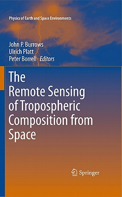The Remote Sensing of Tropospheric Composition from Space By Burrows, John P. (EDT)